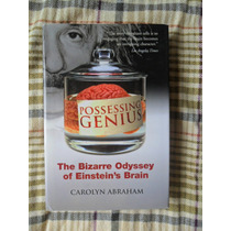 Possessing Genius: The Bizarre Odyssey Of Einstein´s Brain