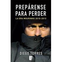 Prepárense Para Perder: La Era Mourinho - Ebook - Libro Dig