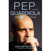 Pep Guardiola Otra Manera De Ganar - Libro Digital - Ebook