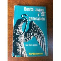 Benito Juarez Y Su Generacion / Raul Mejia Zuñiga