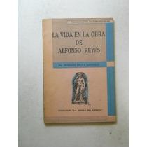 La Vida De La Obra De Alfonso Reyes Ernesto Me Envio Gratis