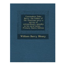 Commodore John Barry, The Father Of The, William Barry Meany
