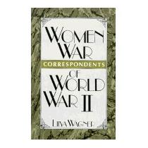 Women War Correspondents Of World War Ii (new), Lilya Wagner