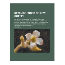 Reminiscences Of Levi Coffin; The Reputed, Levi Coffin