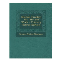 Michael Faraday: His Life And Work -, Silvanus Phillips
