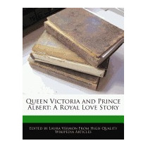 Queen Victoria And Prince Albert: A Royal Love, Laura Vermon