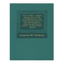 Life Of John C. Calhoun: Being A View, Gustavus M Pinckney