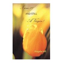 I Am 37 And Still A Virgin, Angela Hill