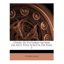 Opere Di Vittorio Alfieri Da Asti: Vita, Vittorio Alfieri