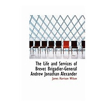 Life And Services Of Brevet, James Harrison Wilson