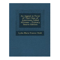 Appeal In Favor Of That Class Of, Lydia Maria Francis Child