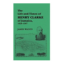 Life And Times Of Henry Clarke Of Jamaica,, James Walvin