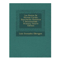Los Restos De Hernan Cortes:, Luis Gonzalez Obregon