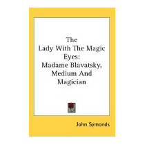 Lady With The Magic Eyes: Madame Blavatsky,, John Symonds