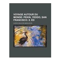 Voyage Autour Du Monde (3); Pekin, Yeddo,, Ludovic Beauvoir
