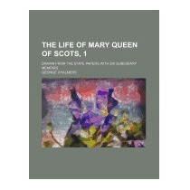 Life Of Mary Queen Of Scots, 1; Drawn From, George Chalmers