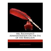 Mr. Buchanans Administration On The Eve Of, James Buchanan
