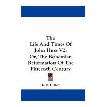 Life And Times Of John Huss V2: Or, The, Ezra Hall Gillett