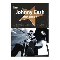 Johnny Cash Handbook - Everything You Need To, Emily Smith