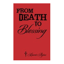From Death To Blessing, Laurie Agius
