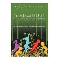Abandoned Children Rescued, Orphaned,, Carolyn M Driver