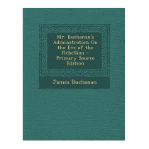 Mr. Buchanans Adminstration On The Eve Of, James Buchanan
