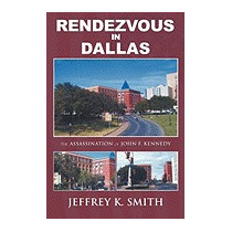 Rendezvous In Dallas: The Assassination Of, Jeffrey K Smith