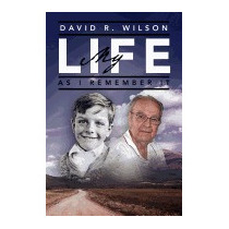 My Life - As I Remember It, David R Wilson