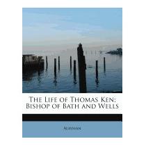 Life Of Thomas Ken; Bishop Of Bath And Wells, Alayman