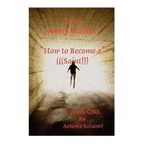 Saint Johnny Walkers How To... Become A, Antonio Salacuri
