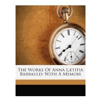 Works Of Anna L Titia Barbauld: With A Memoir, Lucy Aikin