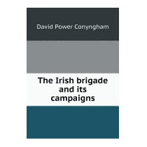 Irish Brigade And Its Campaigns, David Power Conyngham
