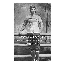 Walter Camp The Father Of American Football, Harford Powel