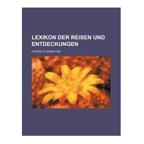 Lexikon Der Reisen Und Entdeckungen, Friedrich Embacher