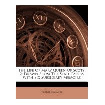 Life Of Mary Queen Of Scots, 2: Drawn From, George Chalmers