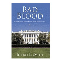 Bad Blood: Lyndon B. Johnson, Robert F., Jeffrey K Smith