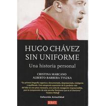 Hugo Chávez Sin Uniforme. Cristina Marcano Y Alberto Barrera