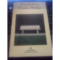 Libro El Señor Phillips - John Lanchester - Usado - Anagrama
