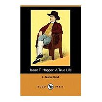 Isaac T. Hopper: A True Life (dodo Press), L Maria Child
