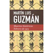 Muertes Históricas Febrero De 1913 Martín Luis Guzmán