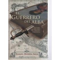 El Guerrero Del Alba .la Vida De Vicente Guerrero. Dpa