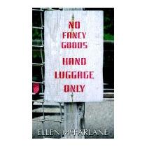 No Fancy Goods, Hand Luggage Only, Ellen Mcfarlane