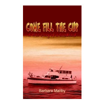Come Fill The Cup: A True Story Of A, Barbara Maltby