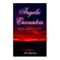 Angelic Encounters: Psalm 91:11 - For He Shall, Jim Barber