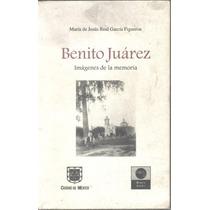 Benito Juárez Imagenes De La Memoria M. De J. Real García F.