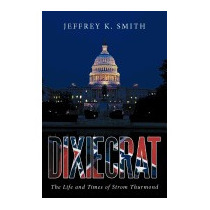 Dixiecrat: The Life And Times Of Strom, Jeffrey K Smith