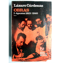 Lazaro Cardenas Tomo I Obras I- Apuntes 1913 - 1940