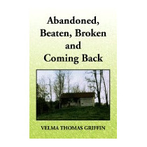 Abandoned, Beaten, Broken And Coming, Velma Thomas Griffin