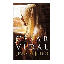 Jesus, El Judio = Jesus, The Jew, Cesar Vidal