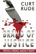 Brand Of Justice: Writing A Wrong, Making It, Curt Rude